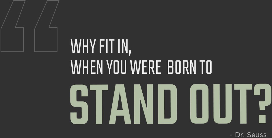 """Dr. Seus quote """"Why fit in, when you were born to stand out?"""""""